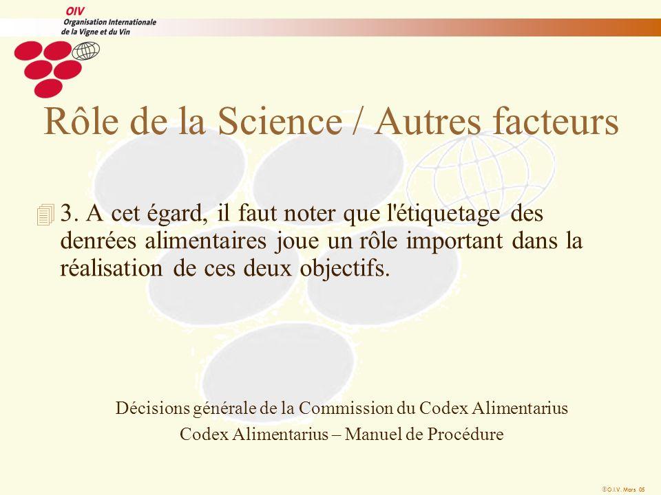 O.I.V. Mars 05 Rôle de la Science / Autres facteurs 4 3. A cet égard, il faut noter que l'étiquetage des denrées alimentaires joue un rôle important d