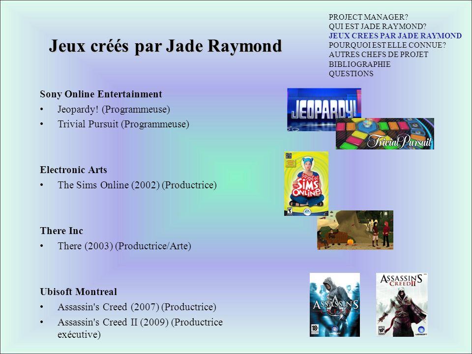 Jeux créés par Jade Raymond Sony Online Entertainment Jeopardy! (Programmeuse) Trivial Pursuit (Programmeuse) Electronic Arts The Sims Online (2002) (