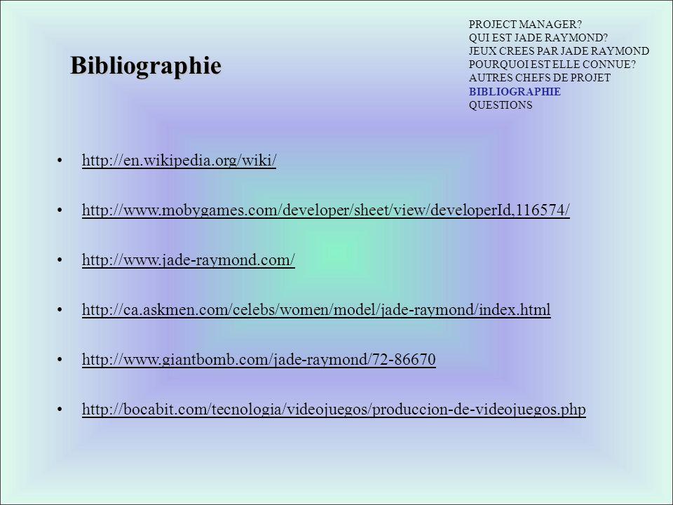 Bibliographie PROJECT MANAGER? QUI EST JADE RAYMOND? JEUX CREES PAR JADE RAYMOND POURQUOI EST ELLE CONNUE? AUTRES CHEFS DE PROJET BIBLIOGRAPHIE QUESTI