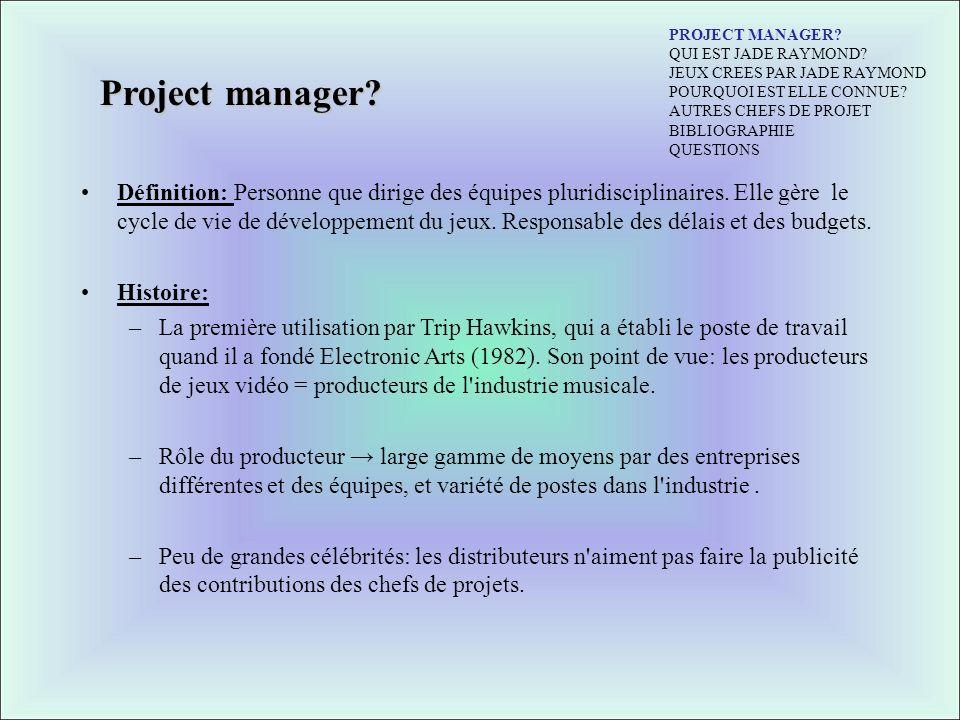 Project manager? Définition: Personne que dirige des équipes pluridisciplinaires. Elle gère le cycle de vie de développement du jeux. Responsable des