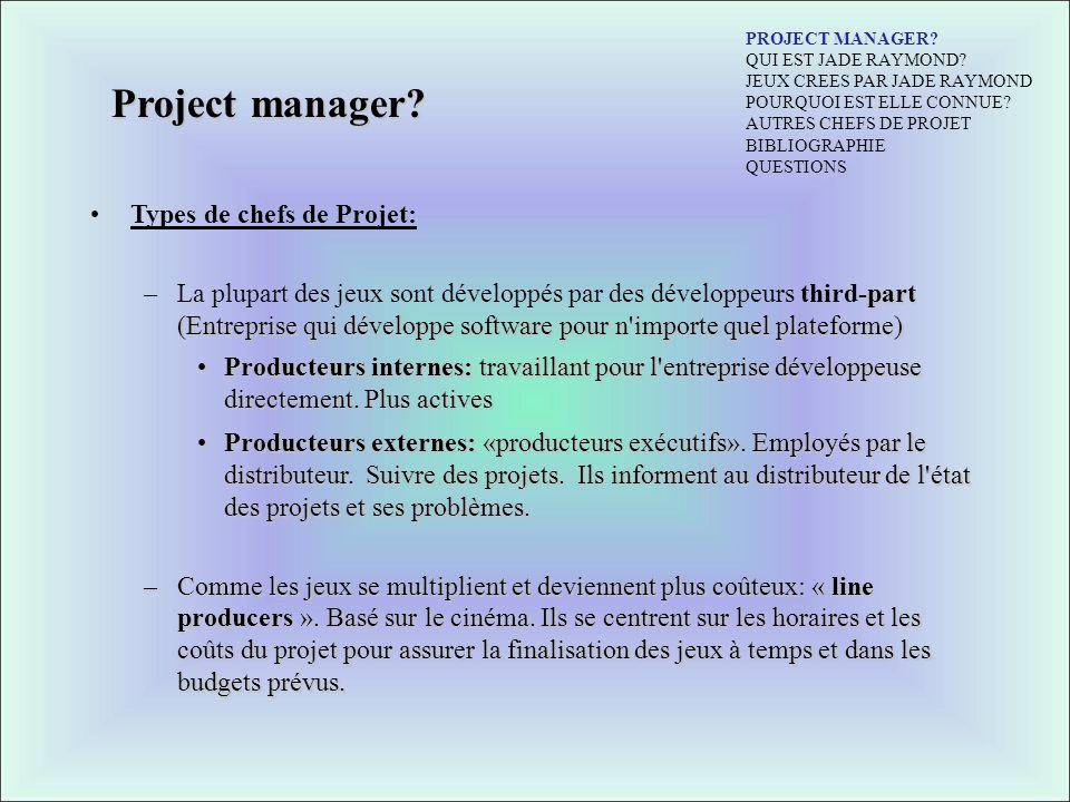 Project manager? Types de chefs de Projet: -part (Entreprise qui développe software pour n'importe quel plateforme) –La plupart des jeux sont développ