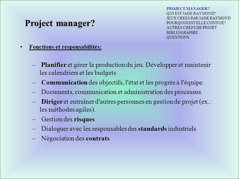 Project manager? Fonctions et responsabilités: Planifier – Planifier et gérer la production du jeu. Développer et maintenir les calendriers et les bud