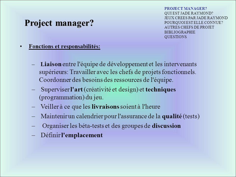Project manager? Fonctions et responsabilités: – L iaison entre l'équipe de développement et les intervenants supérieurs: Travailler avec les chefs de