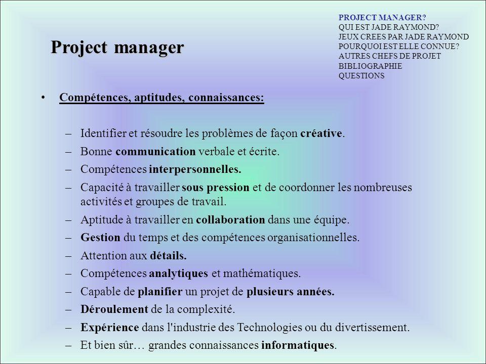 Project manager Compétences, aptitudes, connaissances: –Identifier et résoudre les problèmes de façon créative. –Bonne communication verbale et écrite