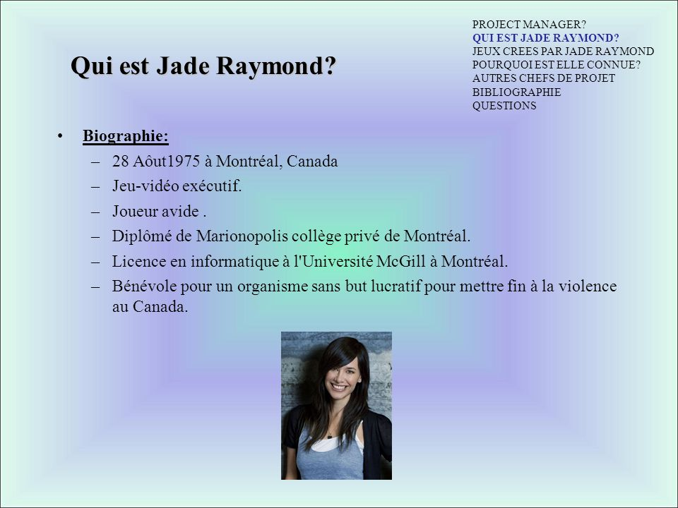 Qui est Jade Raymond.Biographie: –28 Aôut1975 à Montréal, Canada –Jeu-vidéo exécutif.