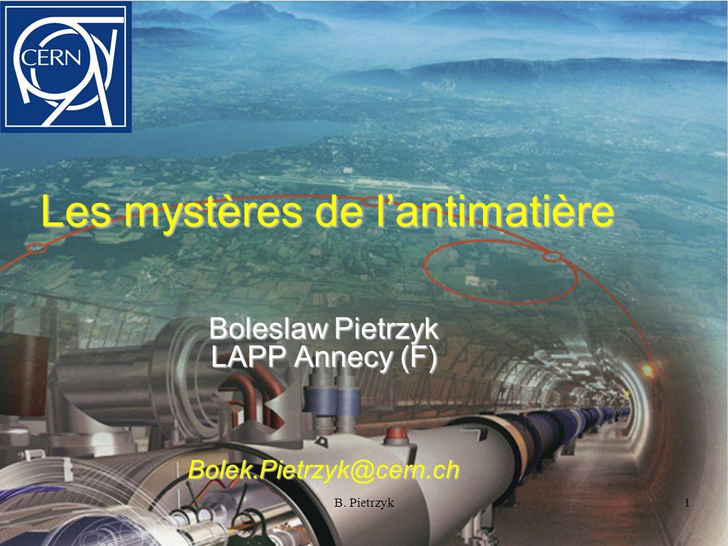 Les mystères de lantimatière 1B. Pietrzyk Boleslaw Pietrzyk LAPP Annecy (F) Bolek.Pietrzyk@cern.ch