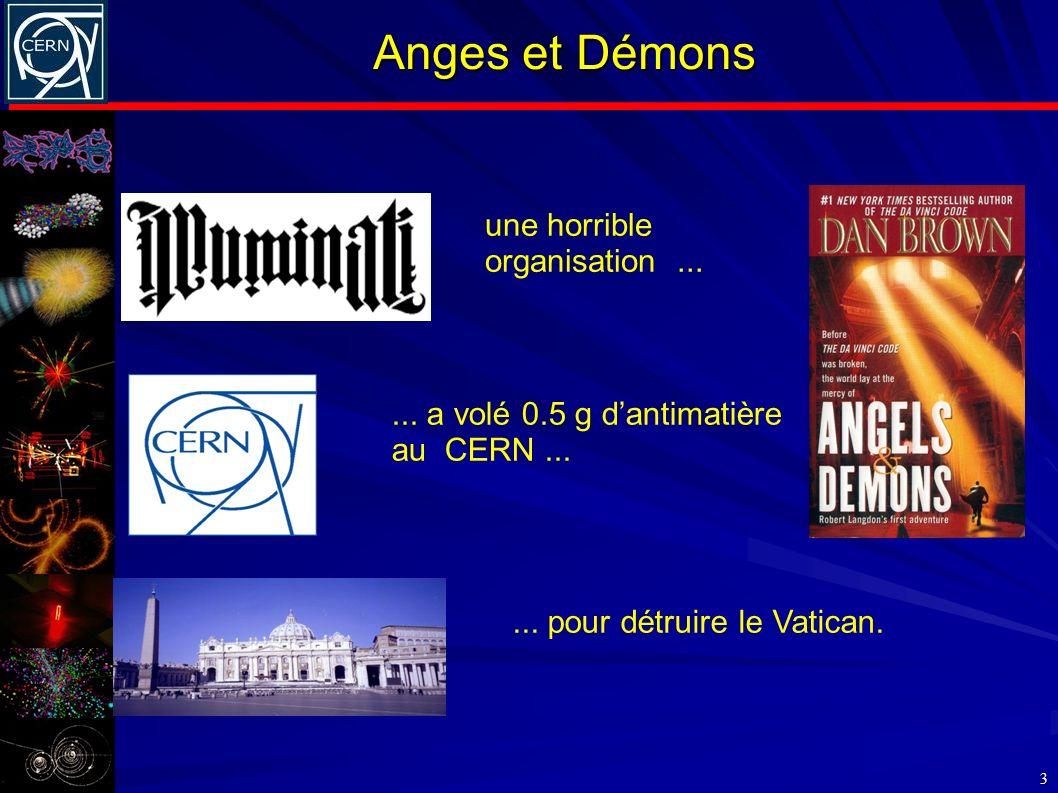 3 une horrible organisation...... a volé 0.5 g dantimatière au CERN...... pour détruire le Vatican.