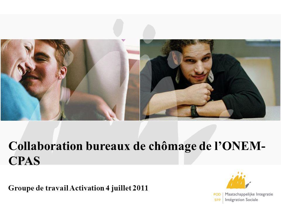 Collaboration bureaux de chômage de lONEM- CPAS Groupe de travail Activation 4 juillet 2011