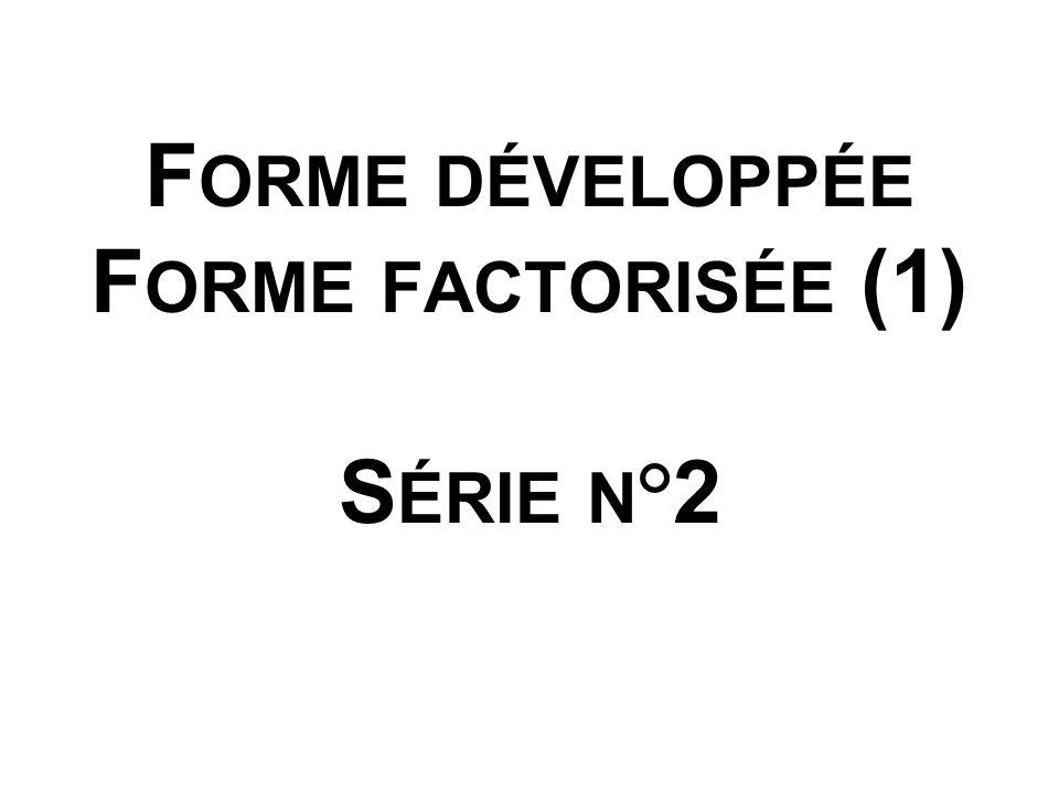 F ORME DÉVELOPPÉE F ORME FACTORISÉE (1) S ÉRIE N °2