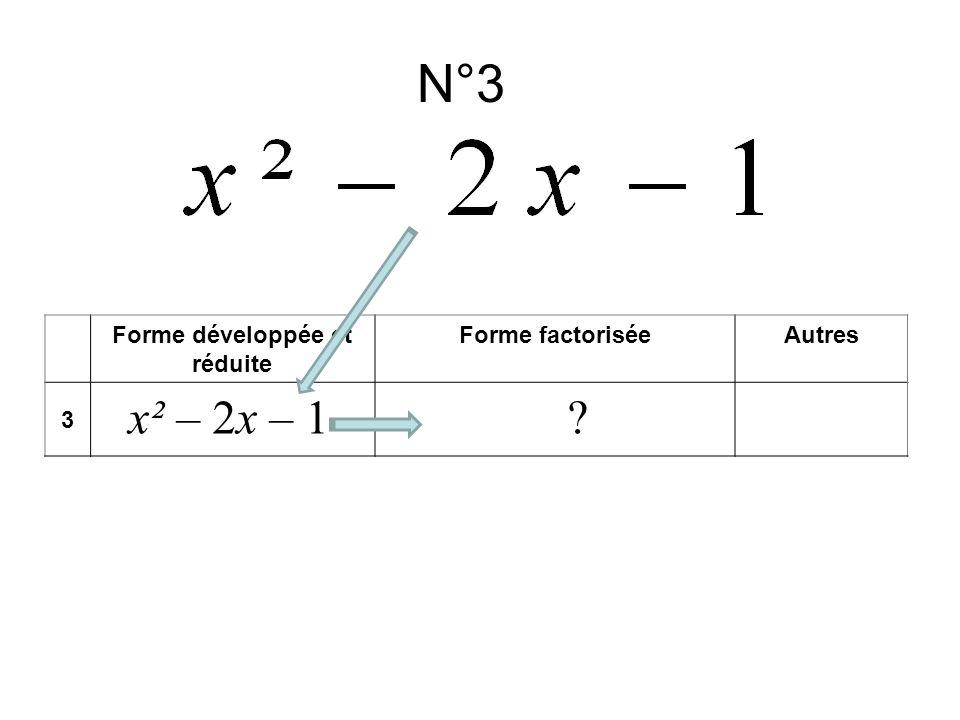 N°3 Forme développée et réduite Forme factoriséeAutres 3 x² – 2x – 1?