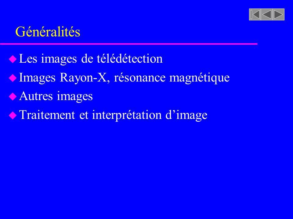 Généralités u Les images de télédétection u Images Rayon-X, résonance magnétique u Autres images u Traitement et interprétation dimage