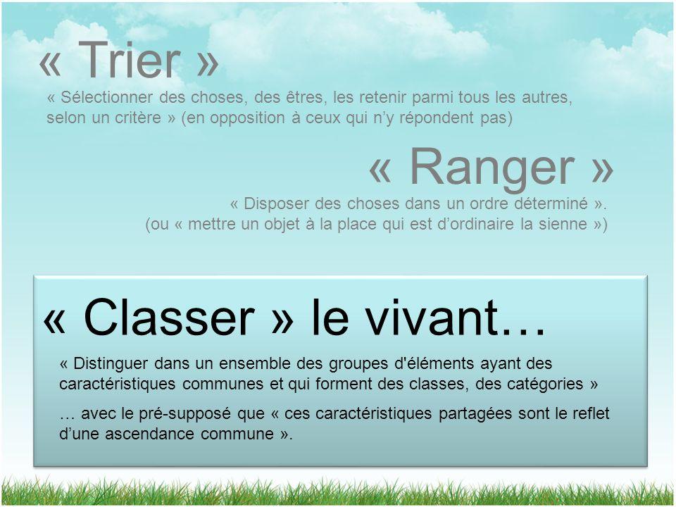« Trier » « Classer » le vivant… « Ranger » « Sélectionner des choses, des êtres, les retenir parmi tous les autres, selon un critère » (en opposition