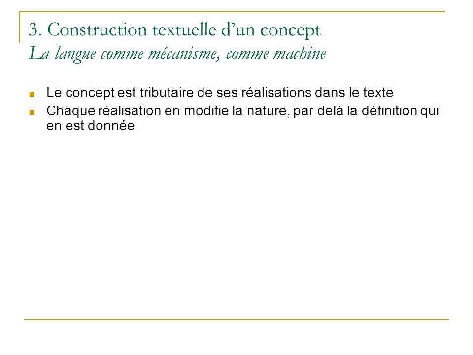 3. Construction textuelle dun concept La langue comme mécanisme, comme machine Le concept est tributaire de ses réalisations dans le texte Chaque réal