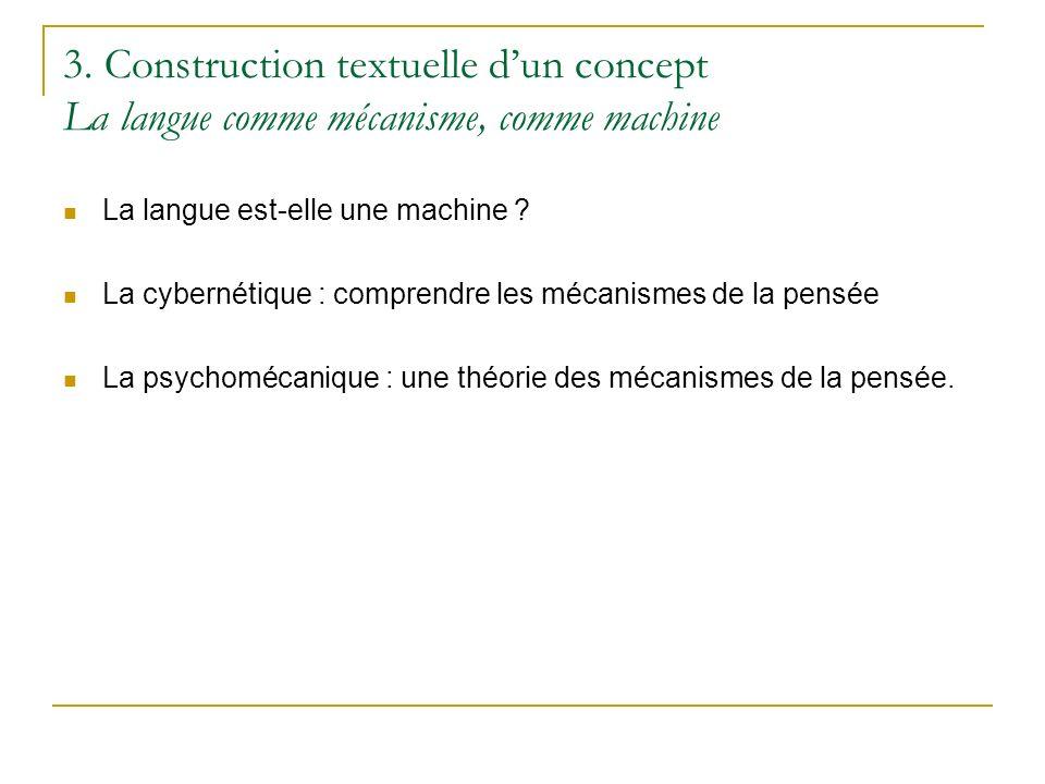 3. Construction textuelle dun concept La langue comme mécanisme, comme machine La langue est-elle une machine ? La cybernétique : comprendre les mécan
