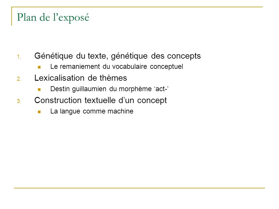 Plan de lexposé 1. Génétique du texte, génétique des concepts Le remaniement du vocabulaire conceptuel 2. Lexicalisation de thèmes Destin guillaumien