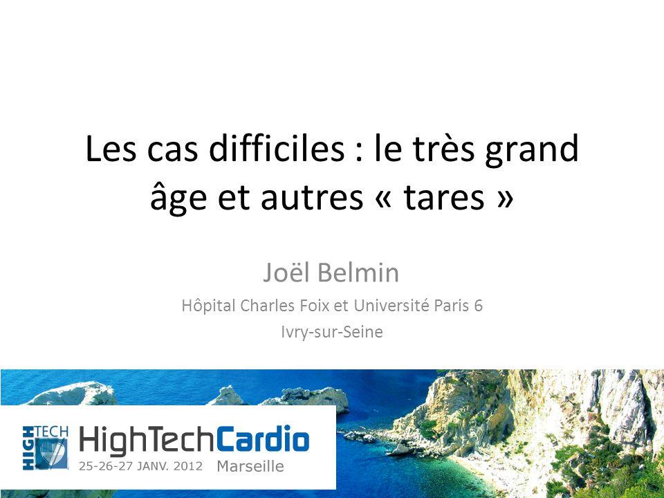 Les cas difficiles : le très grand âge et autres « tares » Joël Belmin Hôpital Charles Foix et Université Paris 6 Ivry-sur-Seine