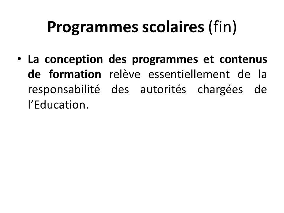 Programmes scolaires (fin) La conception des programmes et contenus de formation relève essentiellement de la responsabilité des autorités chargées de lEducation.