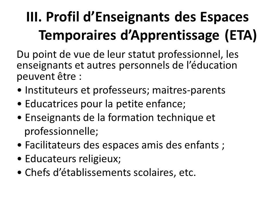 III. Profil dEnseignants des Espaces Temporaires dApprentissage (ETA) Du point de vue de leur statut professionnel, les enseignants et autres personne