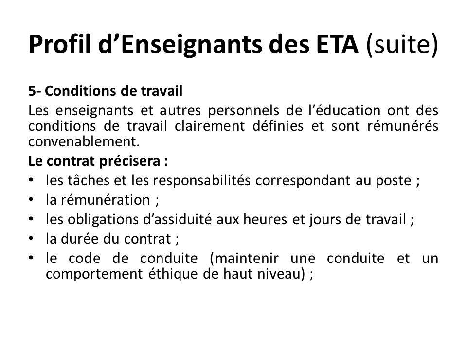 Profil dEnseignants des ETA (suite) 5- Conditions de travail Les enseignants et autres personnels de léducation ont des conditions de travail clairement définies et sont rémunérés convenablement.