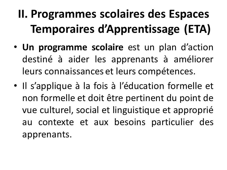 II. Programmes scolaires des Espaces Temporaires dApprentissage (ETA) Un programme scolaire est un plan daction destiné à aider les apprenants à améli