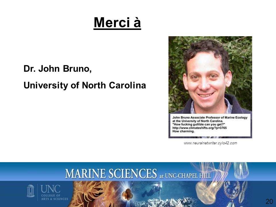 20 Dr. John Bruno, University of North Carolina http://www.neuralnetwriter.cylo42.com Merci à