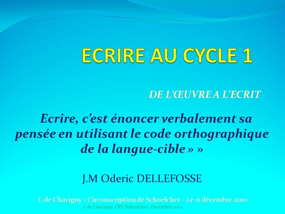 DE LŒUVRE A LECRIT I. de Chavigny - Circonscription de Schoelcher – Le 11 décembre 2010 Ecrire, cest énoncer verbalement sa pensée en utilisant le cod