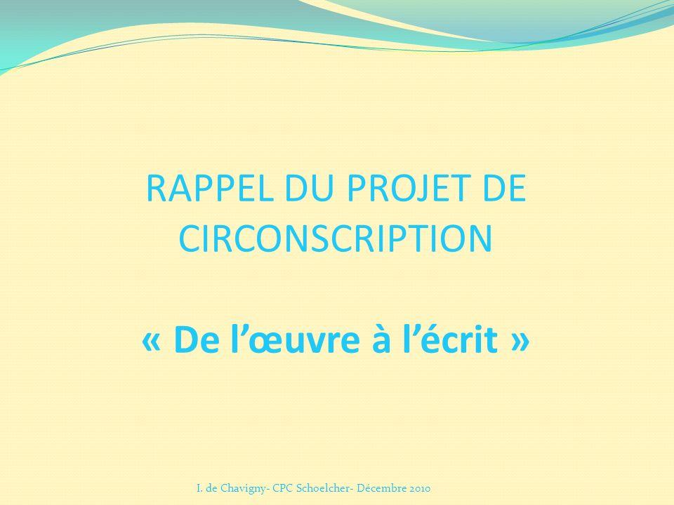 RAPPEL DU PROJET DE CIRCONSCRIPTION « De lœuvre à lécrit » I. de Chavigny- CPC Schoelcher- Décembre 2010