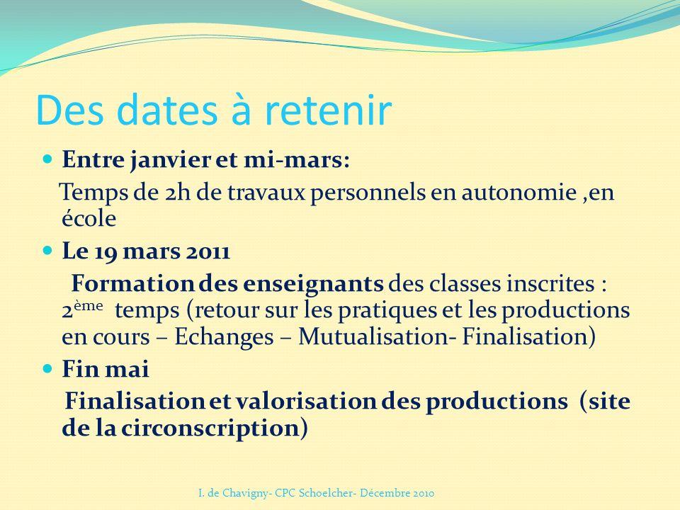 Des dates à retenir Entre janvier et mi-mars: Temps de 2h de travaux personnels en autonomie,en école Le 19 mars 2011 Formation des enseignants des cl