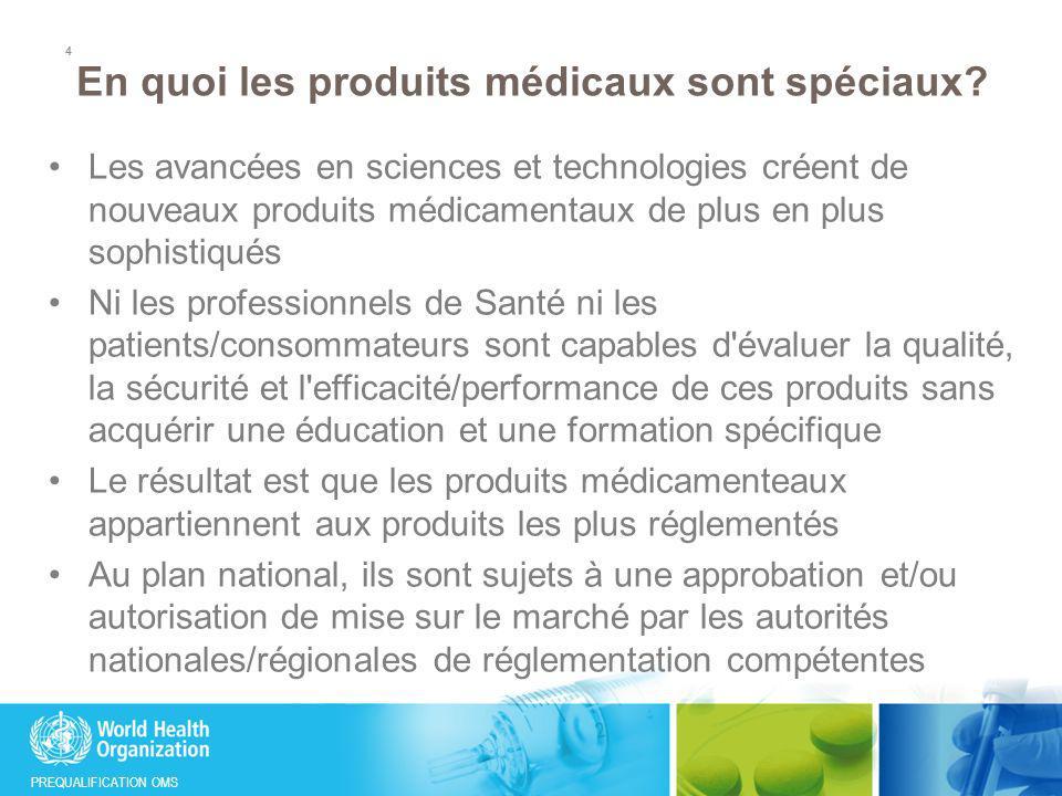 PREQUALIFICATION OMS En quoi les produits médicaux sont spéciaux? Les avancées en sciences et technologies créent de nouveaux produits médicamentaux d
