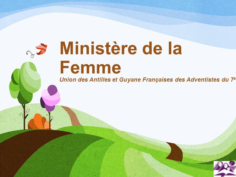 Ministère de la Femme Union des Antilles et Guyane Françaises des Adventistes du 7 ème Jour