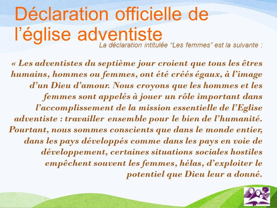 Déclaration officielle de léglise adventiste La déclaration intitulée Les femmes est la suivante : « Les adventistes du septième jour croient que tous