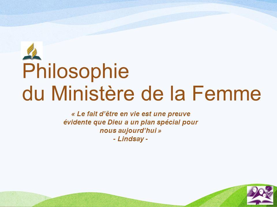 Philosophie du Ministère de la Femme « Le fait dêtre en vie est une preuve évidente que Dieu a un plan spécial pour nous aujourdhui » - Lindsay -