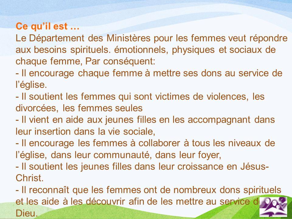 Ce quil est … Le Département des Ministères pour les femmes veut répondre aux besoins spirituels. émotionnels, physiques et sociaux de chaque femme, P