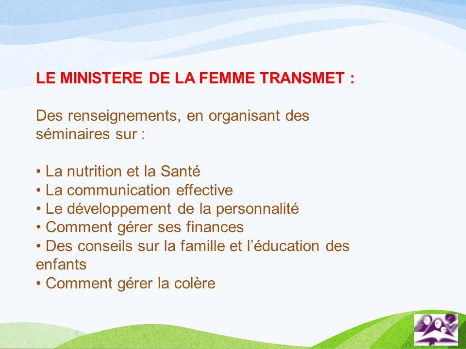 LE MINISTERE DE LA FEMME TRANSMET : Des renseignements, en organisant des séminaires sur : La nutrition et la Santé La communication effective Le déve