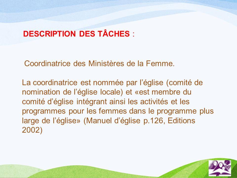 Coordinatrice des Ministères de la Femme. La coordinatrice est nommée par léglise (comité de nomination de léglise locale) et «est membre du comité dé