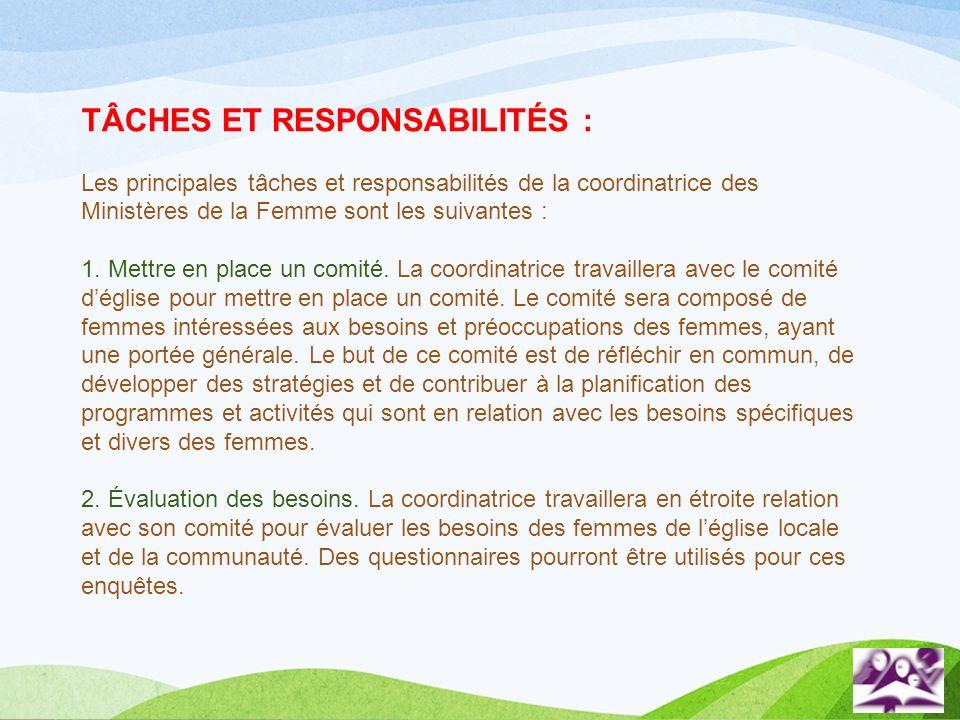 TÂCHES ET RESPONSABILITÉS : Les principales tâches et responsabilités de la coordinatrice des Ministères de la Femme sont les suivantes : 1. Mettre en