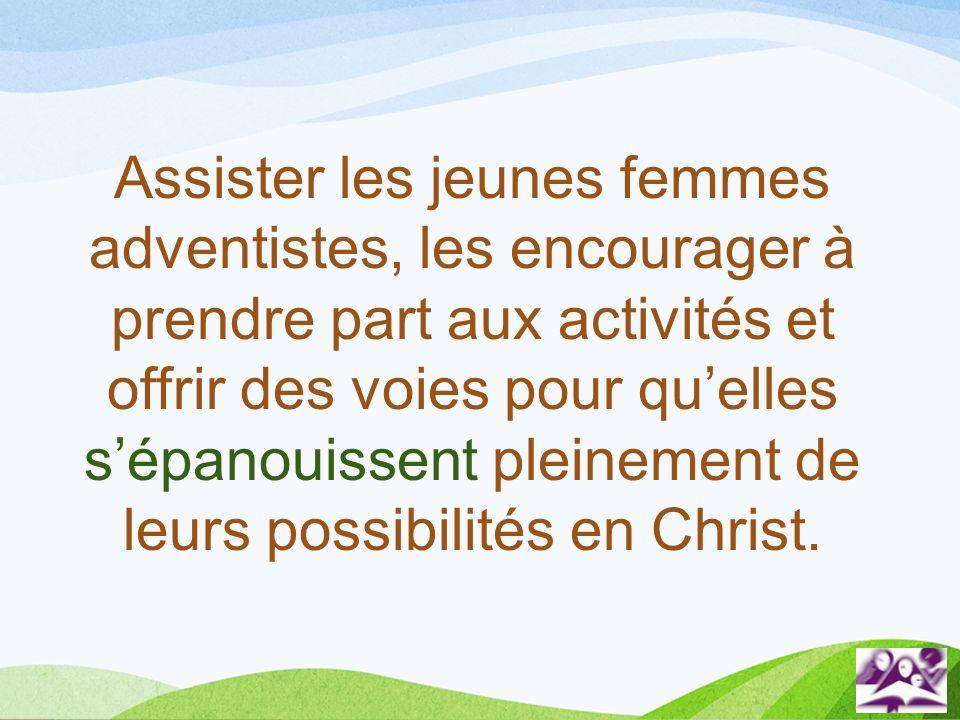 Assister les jeunes femmes adventistes, les encourager à prendre part aux activités et offrir des voies pour quelles sépanouissent pleinement de leurs