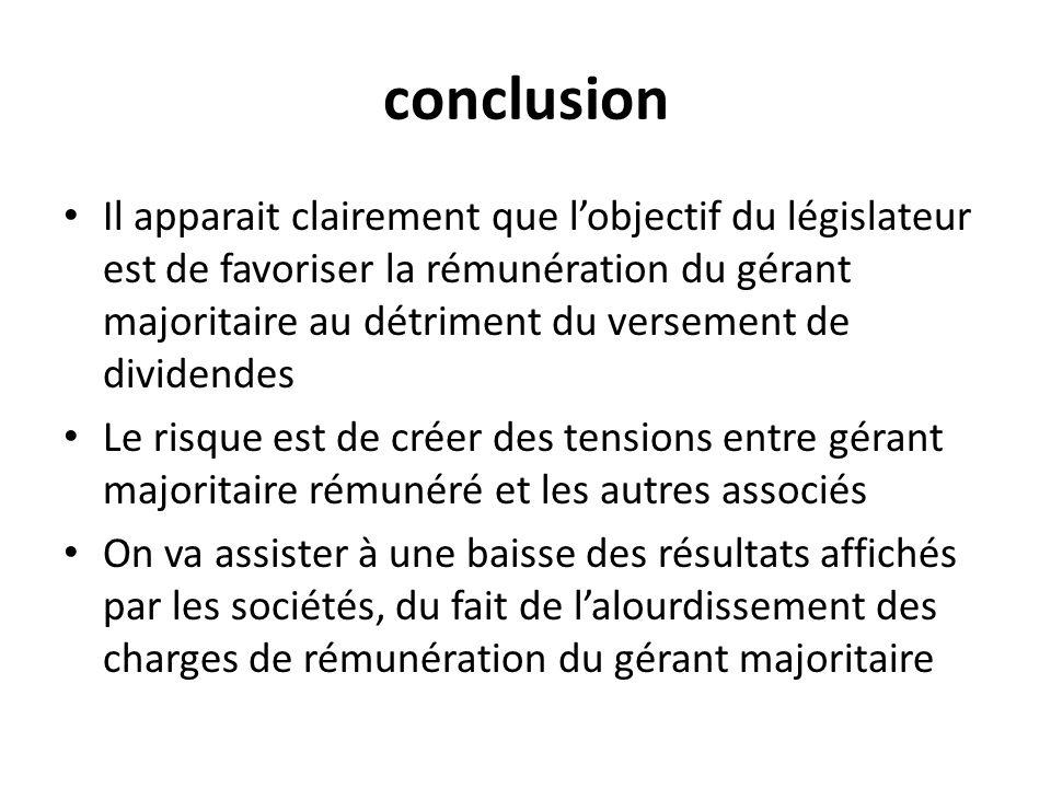 conclusion Il apparait clairement que lobjectif du législateur est de favoriser la rémunération du gérant majoritaire au détriment du versement de div
