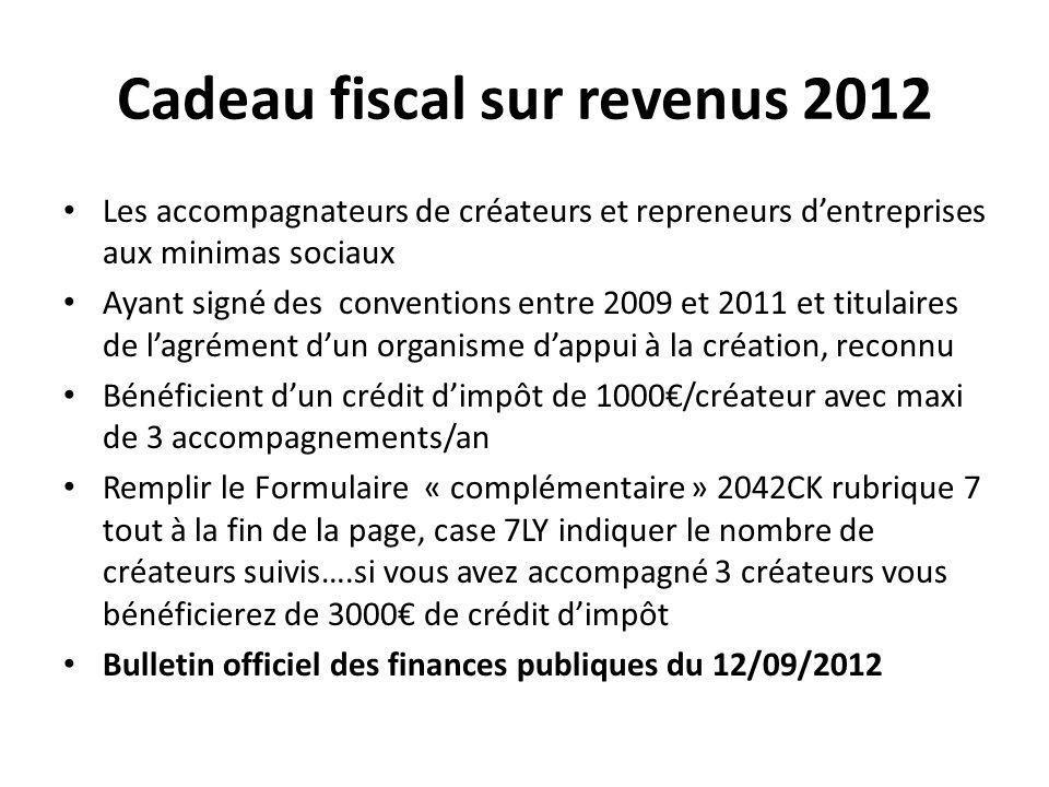 Cadeau fiscal sur revenus 2012 Les accompagnateurs de créateurs et repreneurs dentreprises aux minimas sociaux Ayant signé des conventions entre 2009