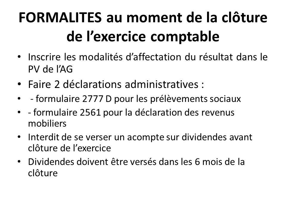 FORMALITES au moment de la clôture de lexercice comptable Inscrire les modalités daffectation du résultat dans le PV de lAG Faire 2 déclarations admin