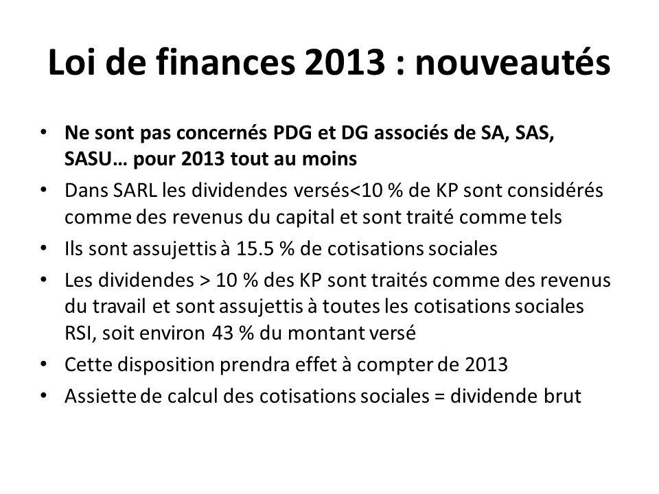 Loi de finances 2013 : nouveautés Ne sont pas concernés PDG et DG associés de SA, SAS, SASU… pour 2013 tout au moins Dans SARL les dividendes versés<1