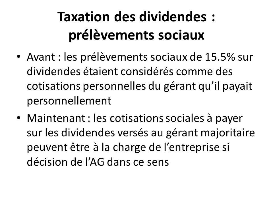 Taxation des dividendes : prélèvements sociaux Avant : les prélèvements sociaux de 15.5% sur dividendes étaient considérés comme des cotisations perso