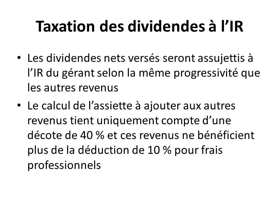 Taxation des dividendes à lIR Les dividendes nets versés seront assujettis à lIR du gérant selon la même progressivité que les autres revenus Le calcu
