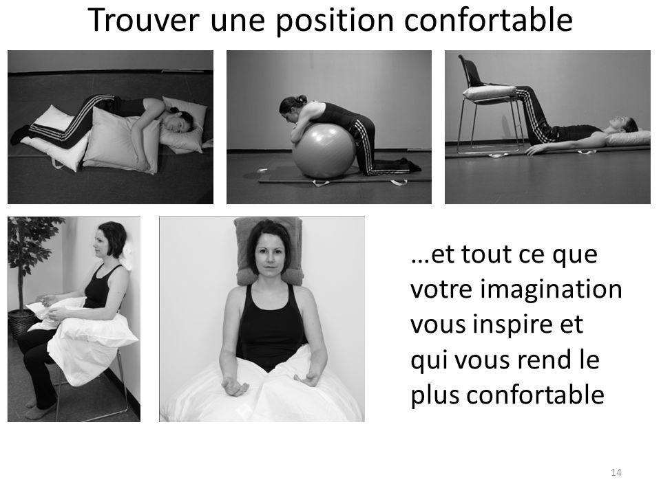 Trouver une position confortable 14 …et tout ce que votre imagination vous inspire et qui vous rend le plus confortable