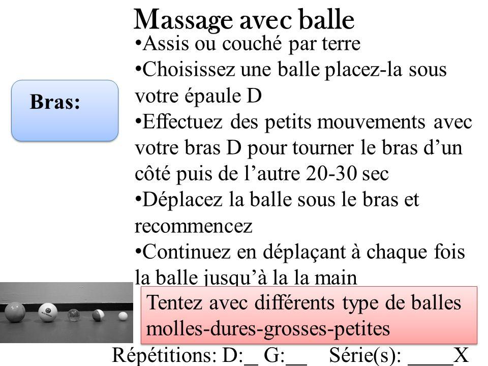 Massage avec balle Bras: Assis ou couché par terre Choisissez une balle placez-la sous votre épaule D Effectuez des petits mouvements avec votre bras