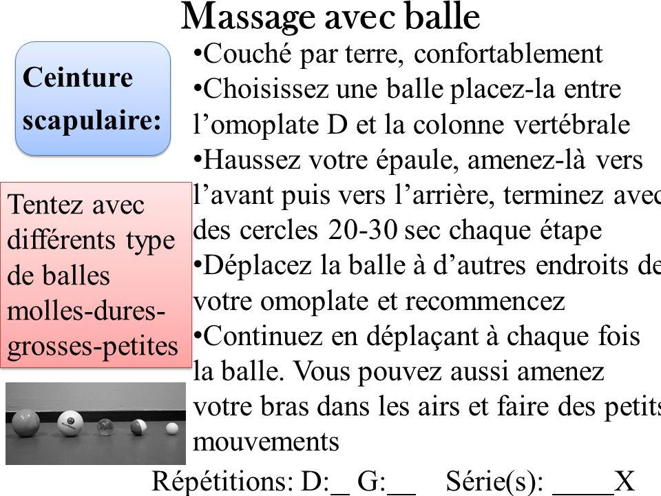 Massage avec balle Ceinture scapulaire: Couché par terre, confortablement Choisissez une balle placez-la entre lomoplate D et la colonne vertébrale Ha
