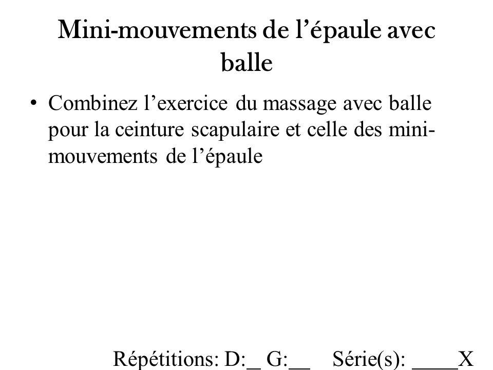 Mini-mouvements de lépaule avec balle Combinez lexercice du massage avec balle pour la ceinture scapulaire et celle des mini- mouvements de lépaule Ré