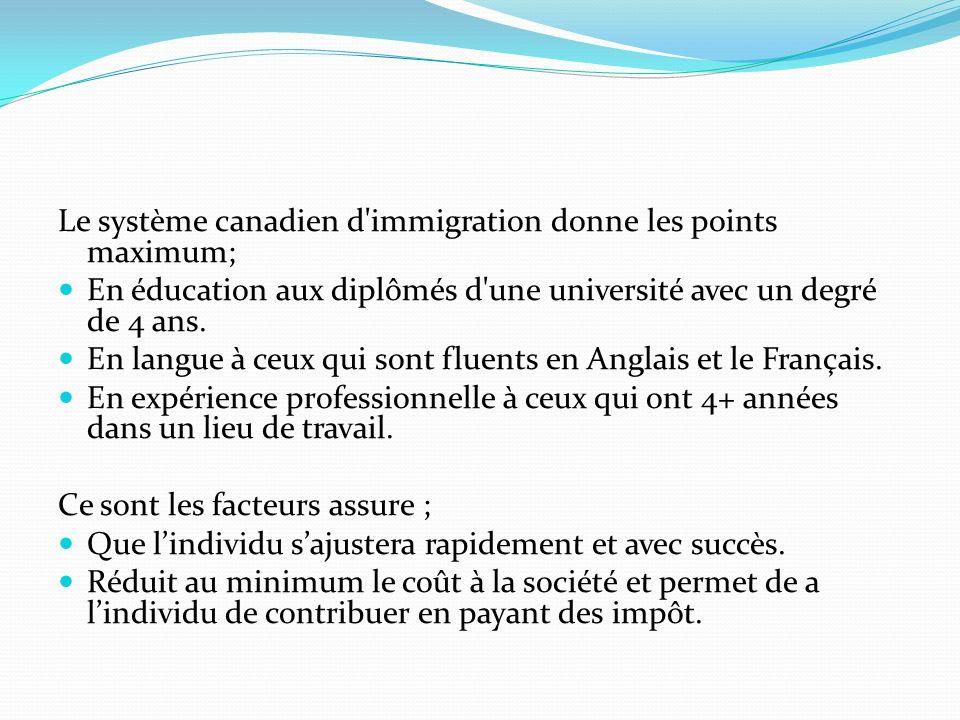 Le système canadien d immigration donne les points maximum; En éducation aux diplômés d une université avec un degré de 4 ans.