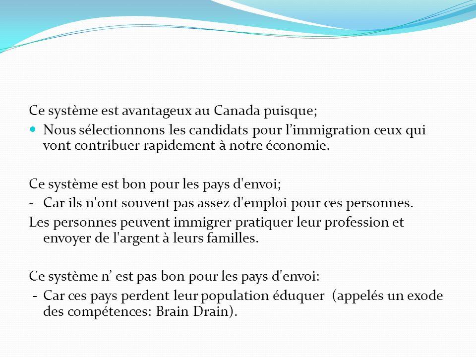 Ce système est avantageux au Canada puisque; Nous sélectionnons les candidats pour limmigration ceux qui vont contribuer rapidement à notre économie.