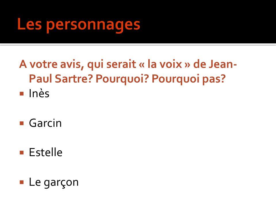 A votre avis, qui serait « la voix » de Jean- Paul Sartre? Pourquoi? Pourquoi pas? Inès Garcin Estelle Le garçon